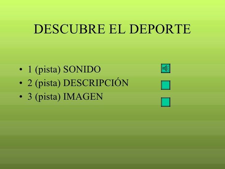 DESCUBRE EL DEPORTE <ul><li>1 (pista) SONIDO  </li></ul><ul><li>2 (pista) DESCRIPCIÓN  </li></ul><ul><li>3 (pista) IMAGEN ...