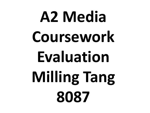 A2 MediaCoursework EvaluationMilling Tang    8087