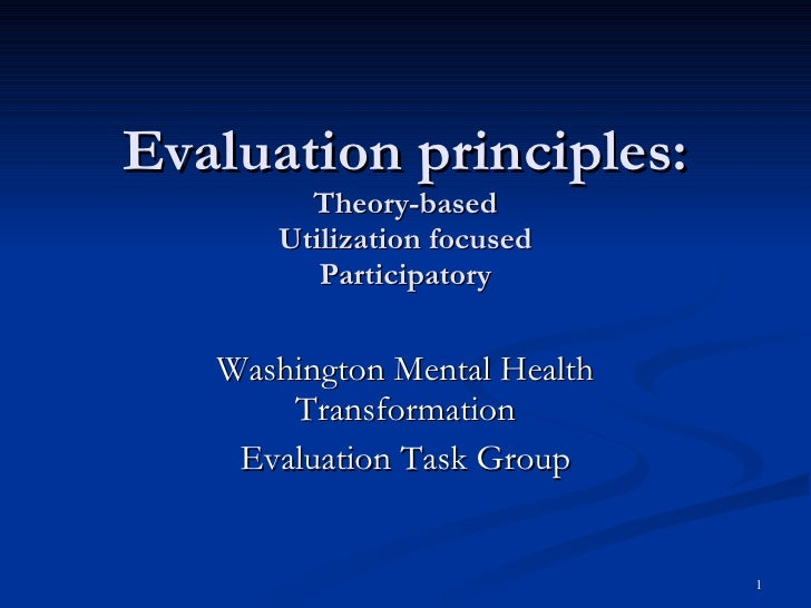 Evaluation principles: Theory-based Utilization focused Participatory Washington Mental Health Transformation Evaluation T...