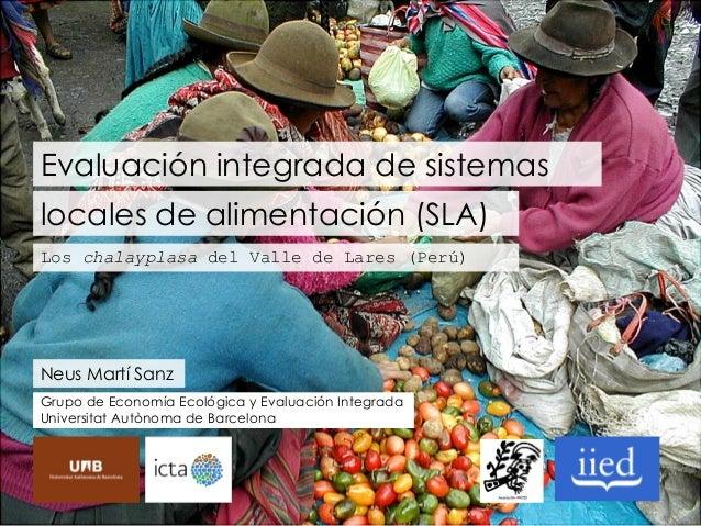 Evaluación integrada de sistemas locales de alimentación (SLA) Los chalayplasa del Valle de Lares (Perú)  Neus Martí Sanz ...
