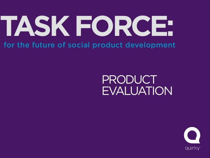 TASK FORCE:for the future of social product development                         PRODUCT                         EVALUATION