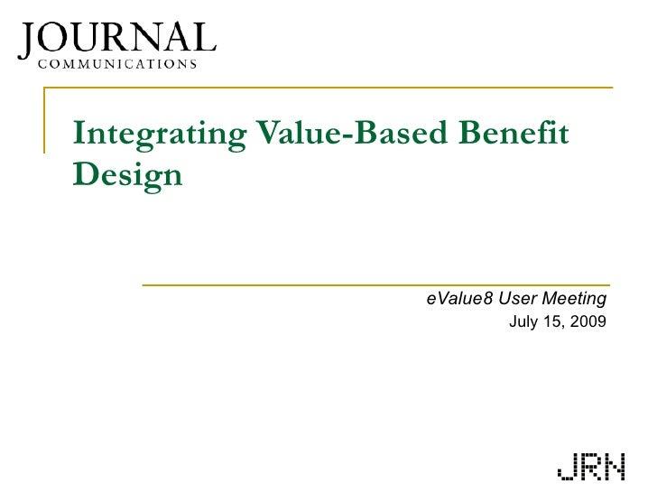 Integrating Value-Based Benefit Design eValue8 User Meeting July 15, 2009