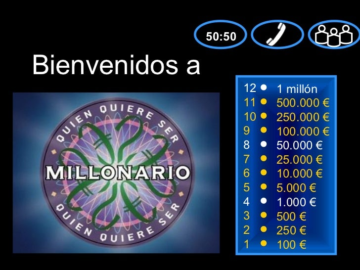 50:50Bienvenidos a                        12   1 millón                        11   500.000 €                        10   ...