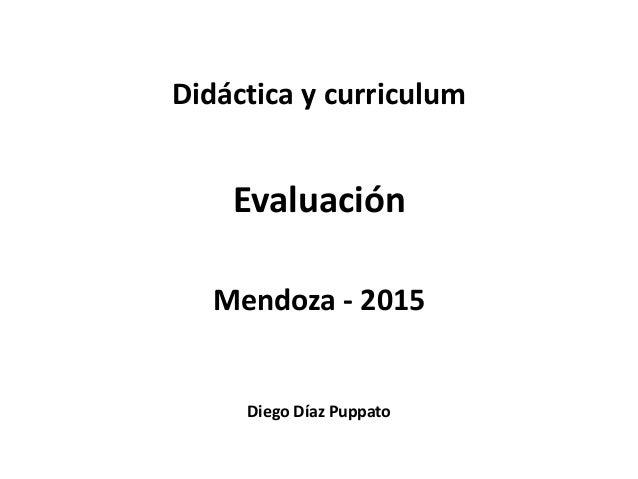Diego Díaz Puppato Didáctica y curriculum Evaluación Mendoza - 2015