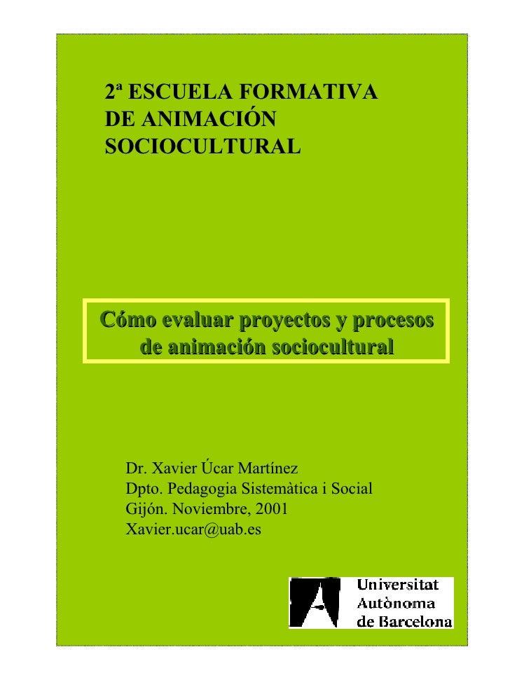 2ª ESCUELA FORMATIVA DE ANIMACIÓN SOCIOCULTURAL La evaluación de proyectos, actividades y procesos de animación sociocul...