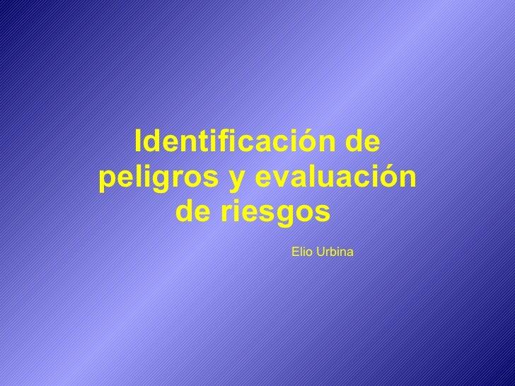 Identificación   de peligros y evaluación de riesgos  Elio Urbina