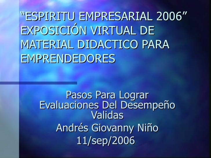 """"""" ESPIRITU EMPRESARIAL 2006"""" EXPOSICIÓN VIRTUAL DE MATERIAL DIDACTICO PARA EMPRENDEDORES Pasos Para Lograr Evaluaciones De..."""