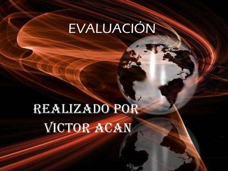 EVALUACIÓN Realizado por  Victor Acan