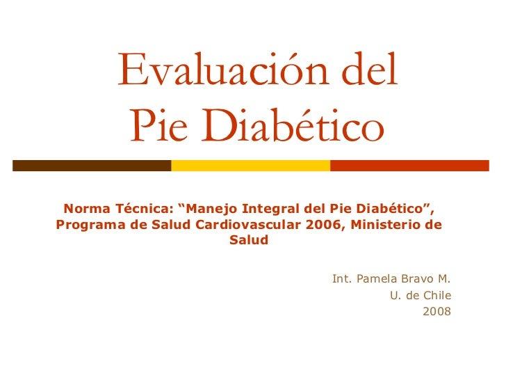 """Evaluación del Pie Diabético Norma Técnica: """"Manejo Integral del Pie Diabético"""", Programa de Salud Cardiovascular 2006, Mi..."""