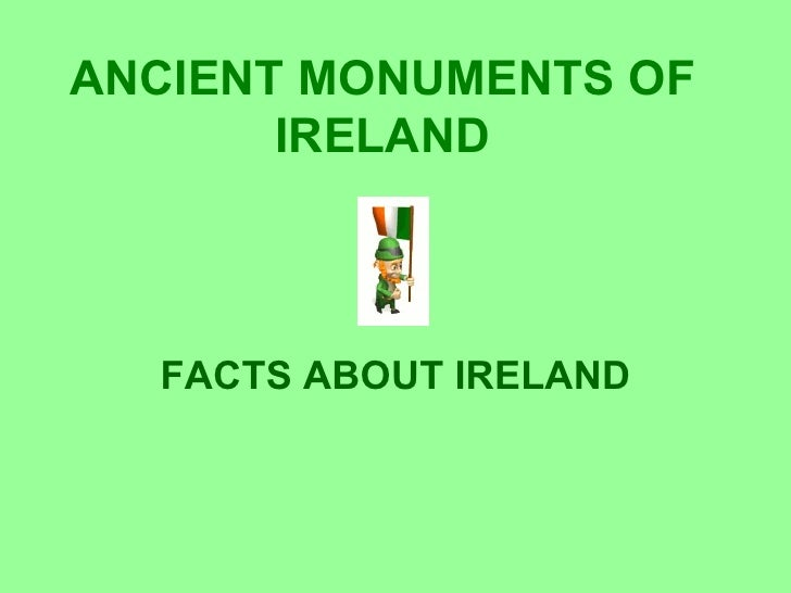 ANCIENT MONUMENTS OF       IRELAND  FACTS ABOUT IRELAND