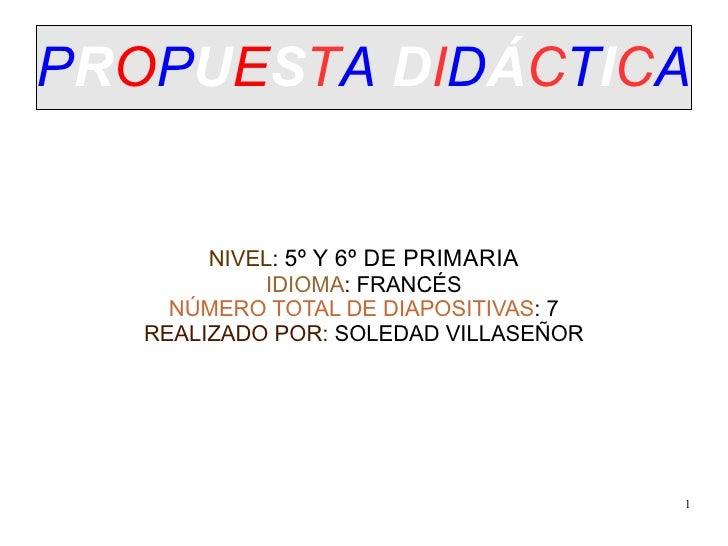 PROPUESTA DIDÁCTICA        NIVEL: 5º Y 6º DE PRIMARIA            IDIOMA: FRANCÉS     NÚMERO TOTAL DE DIAPOSITIVAS: 7   REA...