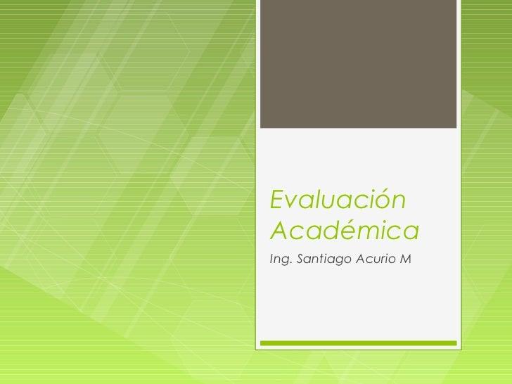 EvaluaciónAcadémicaIng. Santiago Acurio M
