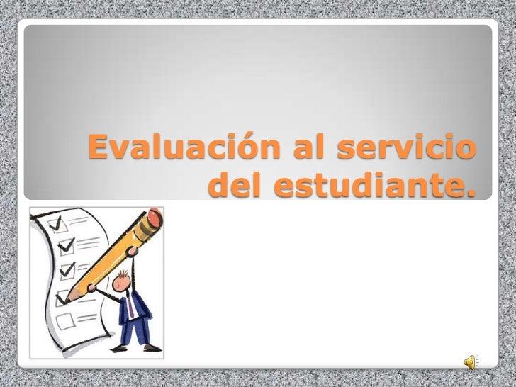 Evaluación al servicio      del estudiante.