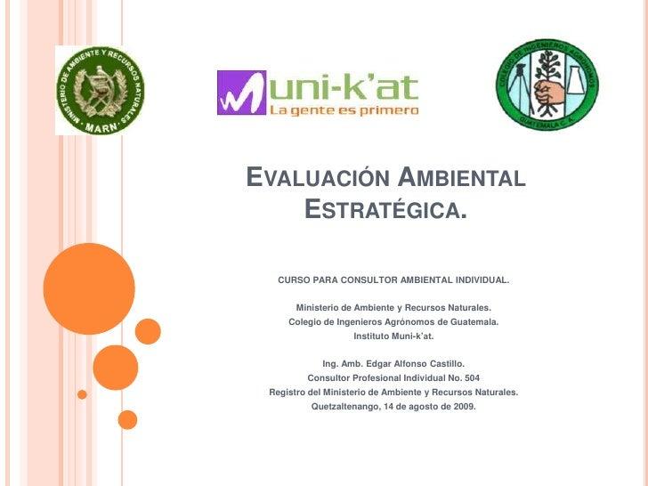 Evaluación Ambiental Estratégica.<br />CURSO PARA CONSULTOR AMBIENTAL INDIVIDUAL.<br />Ministerio de Ambiente y Recursos N...