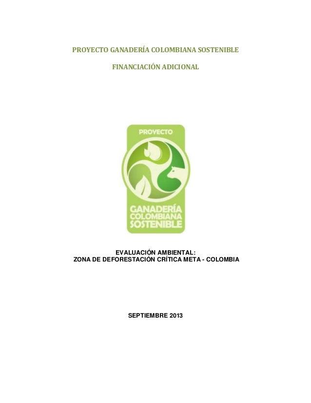PROYECTO GANADERÍA COLOMBIANA SOSTENIBLE FINANCIACIÓN ADICIONAL  EVALUACIÓN AMBIENTAL: ZONA DE DEFORESTACIÓN CRÍTICA META ...