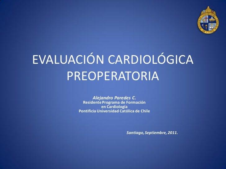 EVALUACIÓN CARDIOLÓGICA     PREOPERATORIA             Alejandro Paredes C.        Residente Programa de Formación         ...