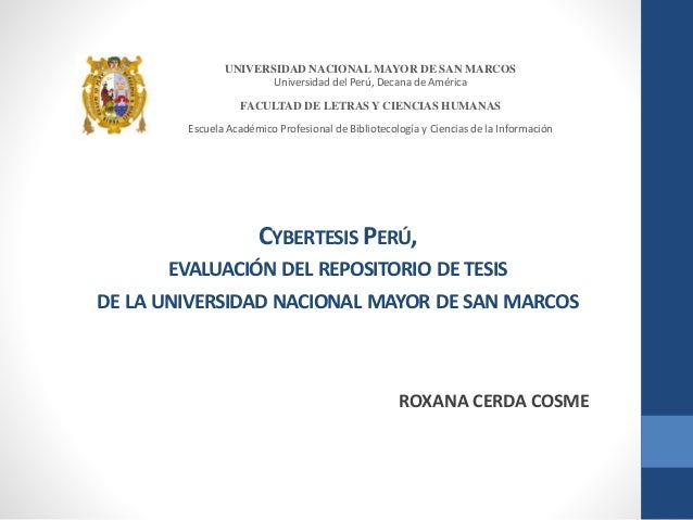 CYBERTESIS PERÚ, EVALUACIÓN DEL REPOSITORIO DE TESIS DE LA UNIVERSIDAD NACIONAL MAYOR DE SAN MARCOS ROXANA CERDA COSME UNI...