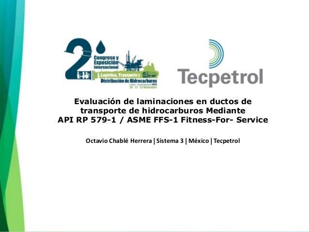 Evaluación de laminaciones en ductos de transporte de hidrocarburos mediante API RP 579-1 / ASME FFS-1 Fitness-For- Servic...
