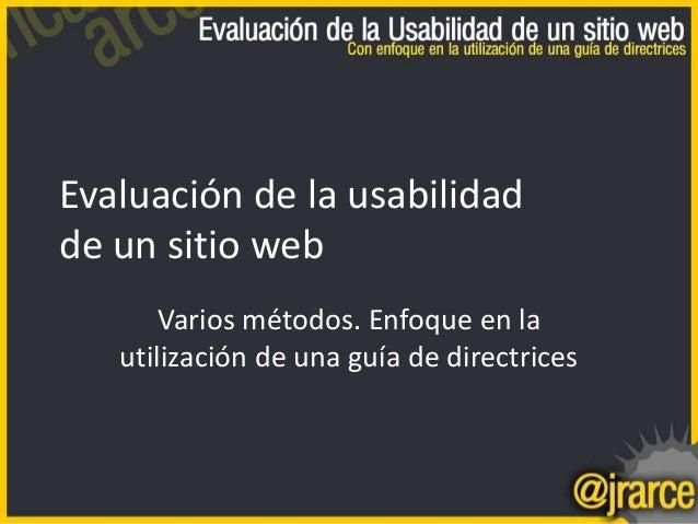 Evaluación de la usabilidad de un sitio web Varios métodos. Enfoque en la utilización de una guía de directrices