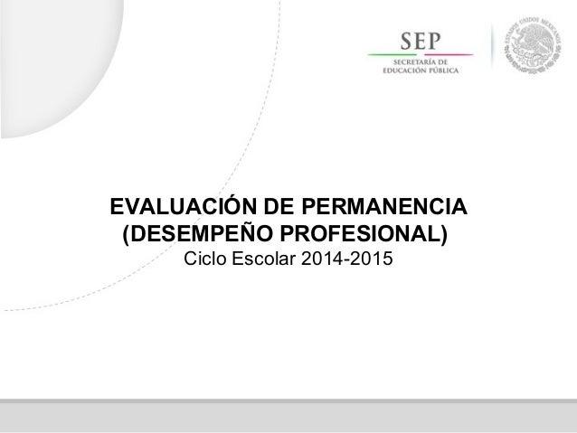 EVALUACIÓN DE PERMANENCIA (DESEMPEÑO PROFESIONAL) Ciclo Escolar 2014-2015
