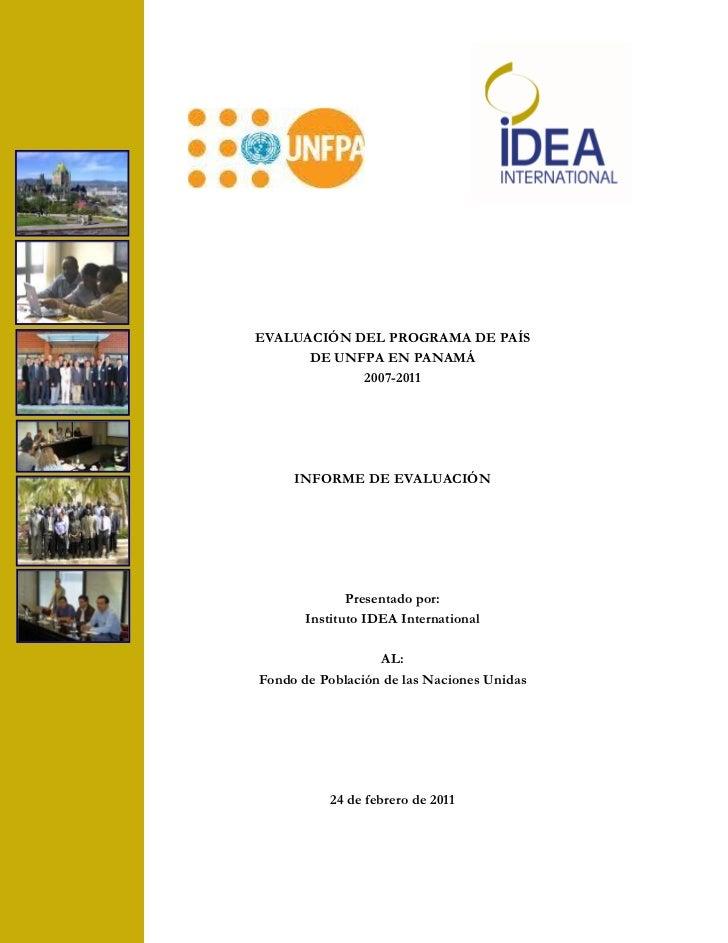 EVALUACIÓN DEL PROGRAMA DE PAÍS      DE UNFPA EN PANAMÁ            2007-2011     INFORME DE EVALUACIÓN              Presen...