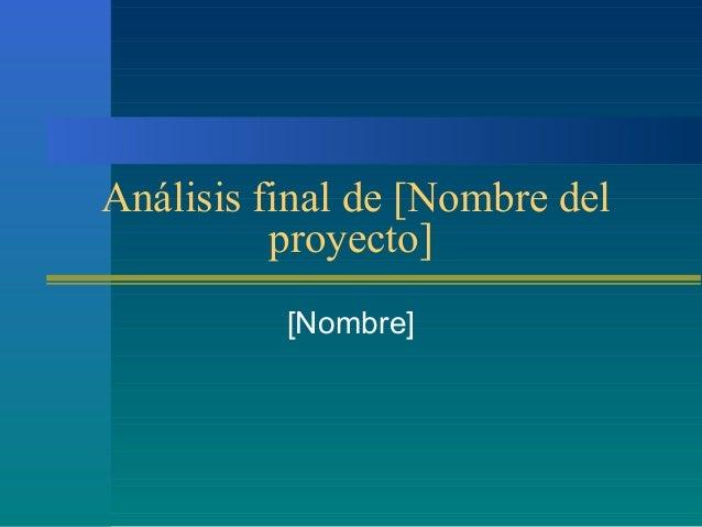 Análisis final de [Nombre del proyecto] [Nombre]