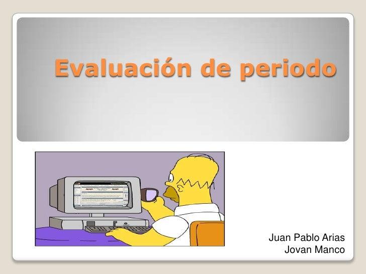 Evaluación de periodo               Juan Pablo Arias                  Jovan Manco