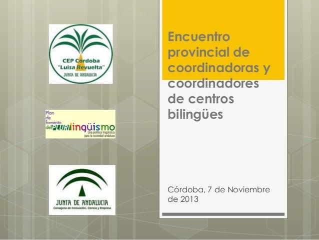 Encuentro provincial de coordinadoras y coordinadores de centros bilingües  Córdoba, 7 de Noviembre de 2013
