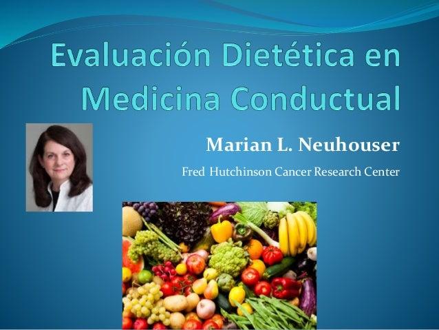Marian L. Neuhouser  Fred Hutchinson Cancer Research Center
