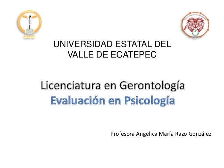 UNIVERSIDAD ESTATAL DEL   VALLE DE ECATEPEC           Profesora Angélica María Razo González