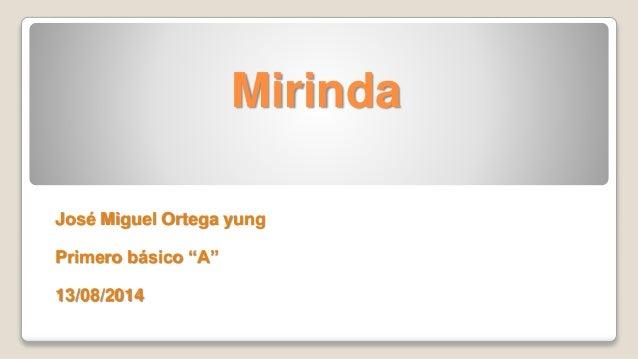 """Mirinda José Miguel Ortega yung Primero básico """"A"""" 13/08/2014"""