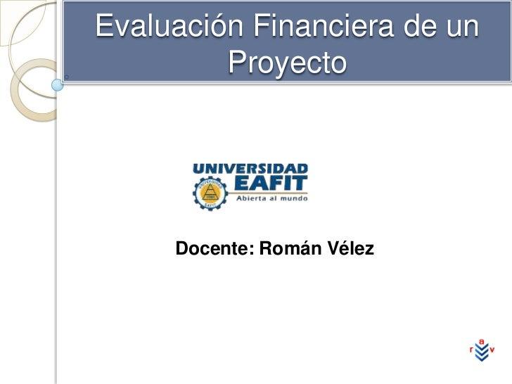 Evaluación Financiera de un Proyecto<br />Docente: Román Vélez<br />