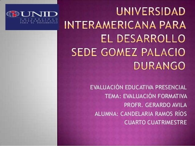 UNIVERSI INTERAMERICAN DESARRO  Sede Gómez Pala Maestría en Educa Tercer Cuatrimes Materia: Estadísticas EVALUACIÓN EDUCAT...