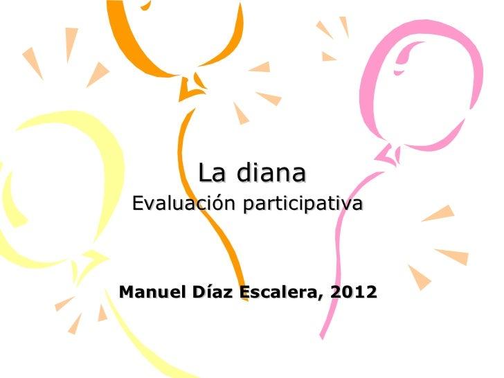La diana Evaluación participativa   Manuel Díaz Escalera, 2012