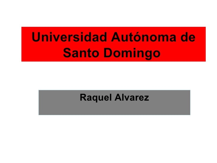 Universidad Autónoma de    Santo Domingo      Raquel Alvarez