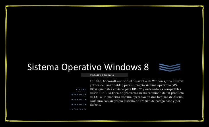 Sistema Operativo Windows 8                      Radoika Chirinos                      En 1983, Microsoft anunció el desar...