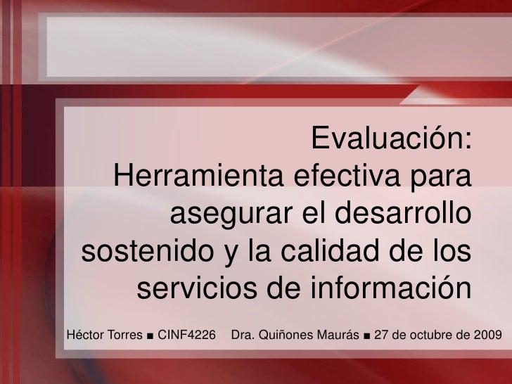 Evaluación:Herramienta efectiva para asegurar el desarrollo sostenido y la calidad de los servicios de información<br />  ...