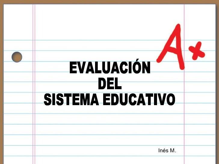 EVALUACIÓN DEL SISTEMA EDUCATIVO Inés M.