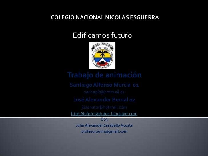 COLEGIO COLEGIO NACIONAL NICOLAS ESGUERRAICOLÁS                ESQUERRA              Edificamos futuro            Trabajo ...
