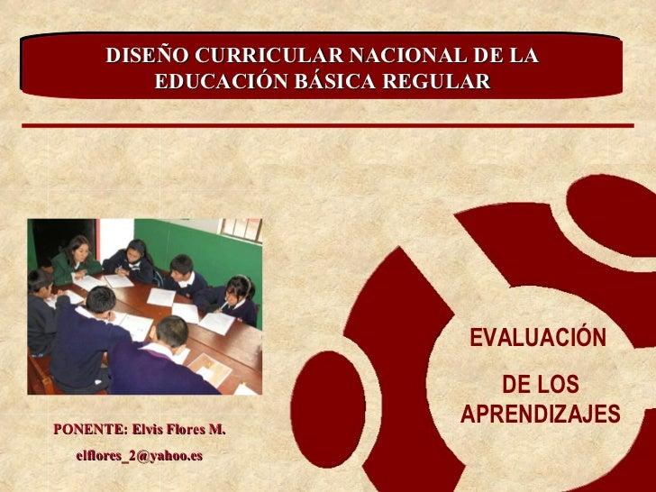 DISEÑO CURRICULAR NACIONAL DE LA      DISEÑO CURRICULAR NACIONAL DE LA          EDUCACIÓN BÁSICA REGULAR          EDUCACIÓ...