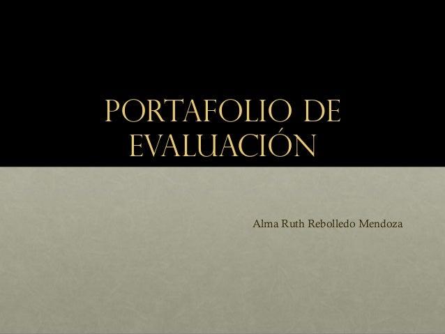 Portafolio de Evaluación Alma Ruth Rebolledo Mendoza