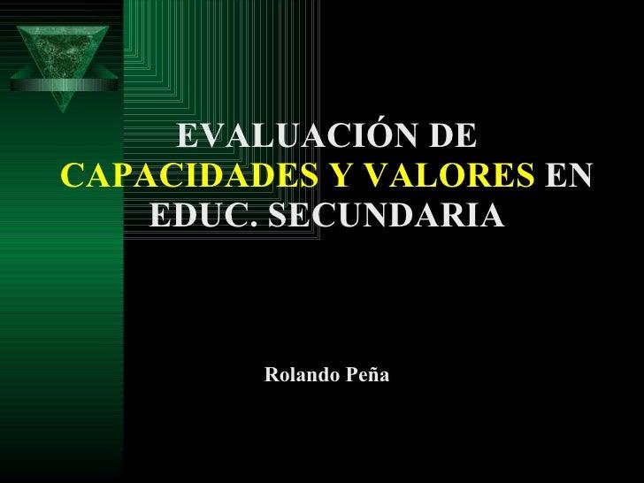 EVALUACIÓN DE  CAPACIDADES Y VALORES  EN EDUC. SECUNDARIA Rolando Peña