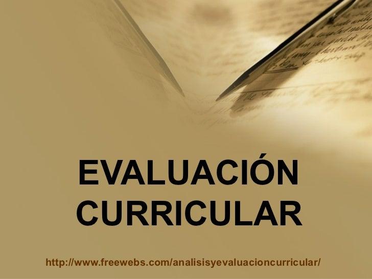 EVALUACIÓN CURRICULAR http://www.freewebs.com/analisisyevaluacioncurricular/