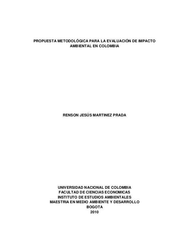 PROPUESTA METODOLÓGICA PARA LA EVALUACIÓN DE IMPACTO AMBIENTAL EN COLOMBIA RENSON JESÚS MARTINEZ PRADA UNIVERSIDAD NACIONA...