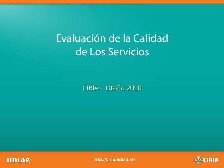 Evaluación de la Calidad    de Los Servicios     CIRIA – Otoño 2010