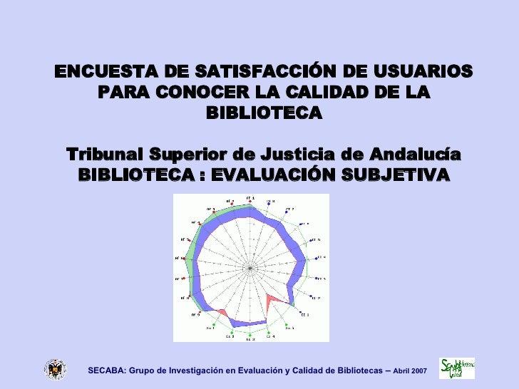 ENCUESTA DE SATISFACCIÓN DE USUARIOS PARA CONOCER LA CALIDAD DE LA BIBLIOTECA Tribunal Superior de Justicia de Andalucía B...