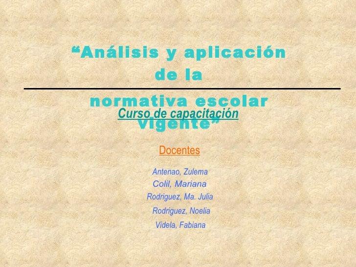 """"""" Análisis y aplicación de la normativa escolar vigente"""" Curso de capacitación Docentes Antenao, Zulema Videla, Fabiana Ro..."""