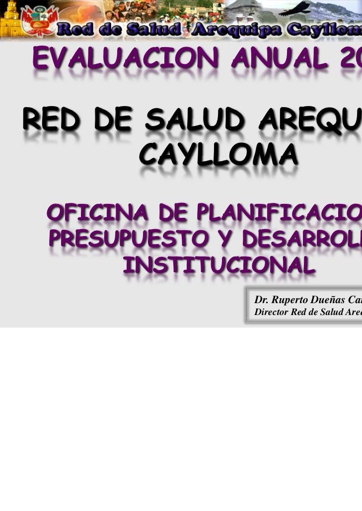 EVALUACION ANUAL 2010RED DE SALUD AREQUIPA       CAYLLOMA OFICINA DE PLANIFICACION, PRESUPUESTO Y DESARROLLO      INSTITUC...