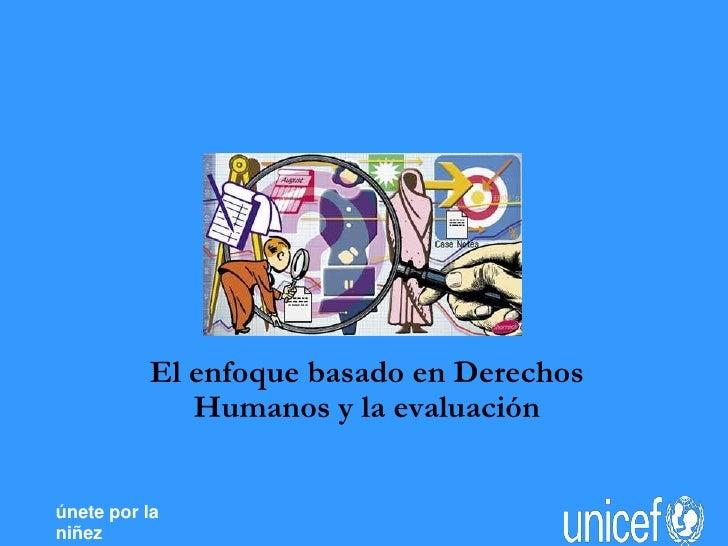 1<br />El enfoque basado en Derechos Humanos y la evaluación<br />únete por la <br />niñez<br />