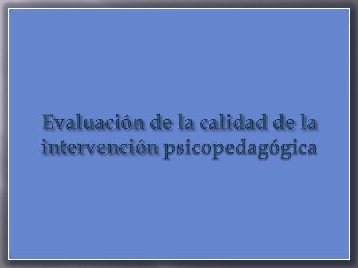 Evaluación de la calidad de la intervención psicopedagógica<br />